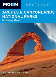Arches & Canyonlands (Moon Spotlight) - W.C. McRae, Judy Jewell