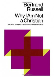 Why I Am Not a Christian and Other Essays on Religion and Related Subjects - Bertrand Russell, Paul Edwards