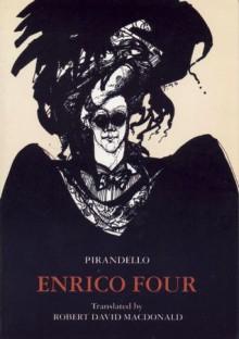 Enrico Four - Luigi Pirandello, Robert David MacDonald