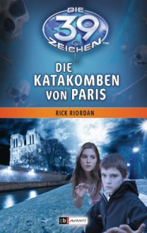 Die 39 Zeichen - Die Katakomben von Paris: Band 1 (German Edition) - Rick Riordan, Bernd Stratthaus