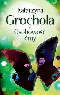 Osobowość ćmy - Katarzyna Grochola