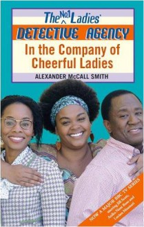 In the Company of Cheerful Ladies (No. 1 Ladies' Detective Agency, #6) - Alexander McCall Smith