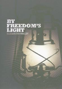 By Freedom's Light - Elizabeth O'Maley