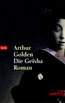 Die Geisha - Arthur Golden