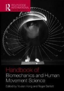 Routledge Handbook of Biomechanics and Human Movement Science - Youlian Hong, Roger Bartlett