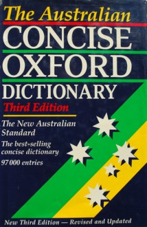 The Australian Concise Oxford Dictionary of Current English - Bruce Moore
