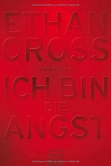 Ich bin die Angst: Thriller - Ethan Cross