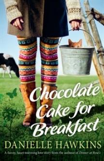 Chocolate Cake for Breakfast - Danielle Hawkins