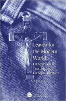 Leaven for the modern world: Catholic social teaching and Catholic education - Ronald Krietemeyer