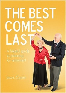 The Best Comes Last: A Helpful Guide to Planning for Retirement - Lewis Coiner