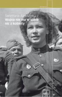 Wojna nie ma w sobie nic z kobiety - Jerzy Czech, Swietłana Aleksijewicz