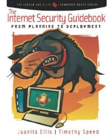The Internet Security Guidebook: From Planning to Deployment - Juanita Ellis, Tim Speed