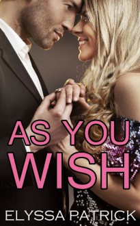 As You Wish - Elyssa Patrick