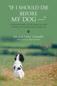 """""""If I Should Die Before My Dog -- """" - Joe Connolly, Cathy Connolly"""