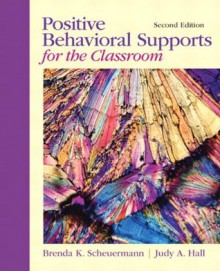 Positive Behavioral Supports for the Classroom (2nd Edition) - Brenda K. Scheuermann, Judy A. Hall