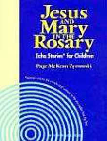 Jesus and Mary in the Rosary: Echo Stories for Children: Learners Mimic the Words and Actions of the Storyteller Line by Line - Page McKean Zyromski