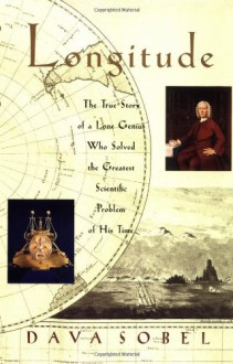 Longitude: The True Story of a Lone Genius Who Solved the Greatest Scientific Problem of His Time - Dava Sobel