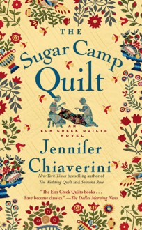 The Sugar Camp Quilt: An Elm Creek Quilts Novel - Jennifer Chiaverini