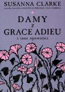 Damy z Grace Adieu i inne opowieści - Susanna Clarke
