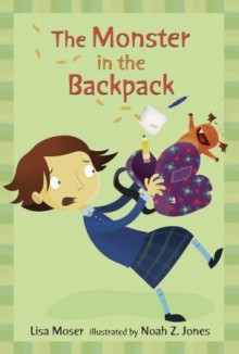 The Monster in the Backpack: Candlewick Sparks - Lisa Moser,Noah Z. Jones