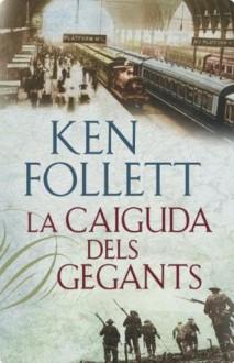 La caiguda dels gegants (Catalan Edition) - Ken Follett