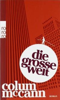 Die Große Welt: Roman - Colum McCann, Dirk van Gunsteren
