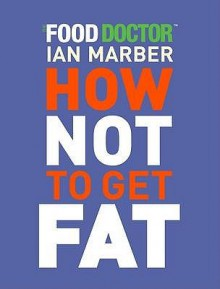 How Not to Get Fat - Ian Marber