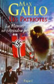 Les Patriotes : La flamme ne s'éteindra pas (2) - Max Gallo