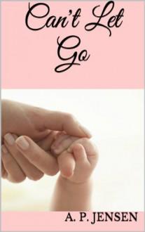 Can't Let Go - A.P. Jensen
