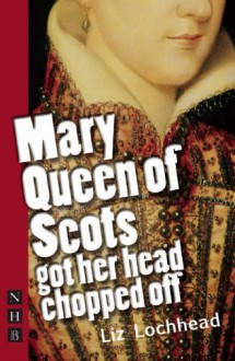 Mary Queen of Scots Got Her Head Chopped Off - Liz Lochhead