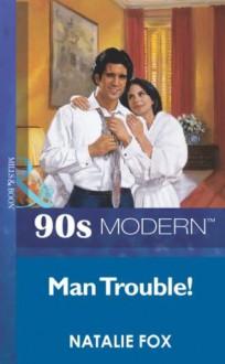 Man Trouble! (Mills & Boon Vintage 90s Modern) - Natalie Fox
