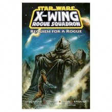 Star Wars: X-Wing Rogue Squadron, Volume 5: Requiem for a Rogue - Michael A. Stackpole, Jan Strnad, Mike W. Barr, Gary Erskine