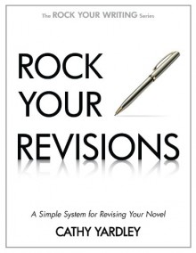 Rock Your Revisions: A Simple System for Revising Your Novel (Rock Your Writing) - Cathy Yardley