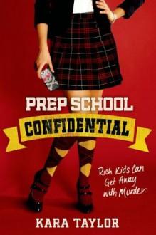 Prep School Confidential (A Prep School Confidential Novel) - Kara Taylor