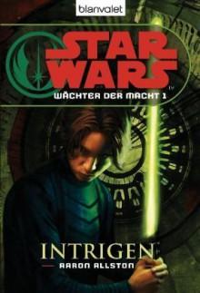 Intrigen (Star Wars: Wächter der Macht, #1) - Andreas Kasprzak,Aaron Allston