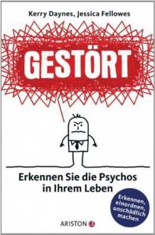 Gestört: Erkennen Sie die Psychos in Ihrem Leben (German Edition) - Kerry Daynes,Jessica Fellowes,Andrea Panster
