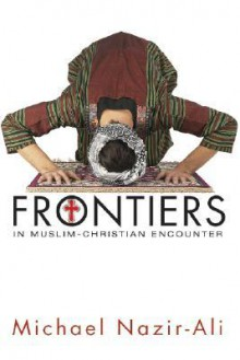 Frontiers in Muslim-Christian Encounter - Michael Nazir-Ali
