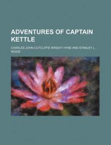 Adventures of Captain Kettle - Charles John Cutcliffe Wright Hyne