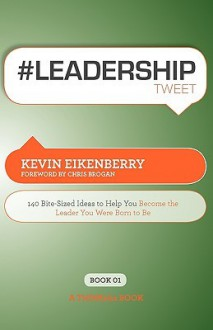 #Leadershiptweet Book01: 140 Bite-Sized Ideas to Help You Become the Leader You Were Born to Be - Kevin Eikenberry, Rajesh Setty