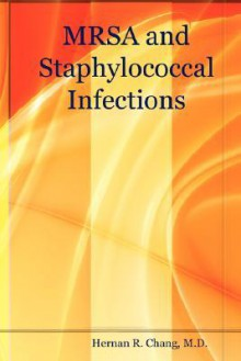 Mrsa And Staphylococcal Infections - Hernan R. Chang