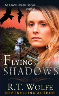 Flying in Shadows (The Black Creek Series, Book 2) - R.T. Wolfe