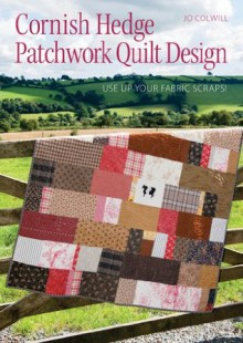 Cornish Hedge Patchwork Quilt Design: Use Up your Fabric Scraps! - Jo Colwill