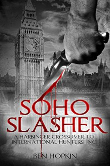 Soho Slasher: Jack Is Back: A Harbinger Crossover Novel to International Hunters, Inc. - Ben Hopkin