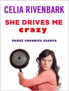She Drives Me Crazy: Three Favorite Essays - Celia Rivenbark