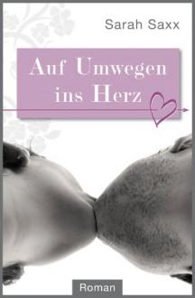 Auf Umwegen ins Herz - Roman (German Edition) - Sarah Saxx