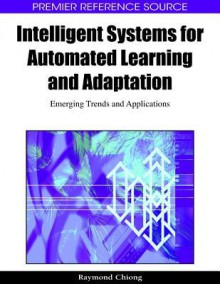 Intelligent Systems for Automated Learning and Adaptation: Emerging Trends and Applications - Raymond Chiong