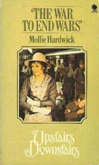 The War to End Wars (Upstairs Downstairs, #4) - Mollie Hardwick