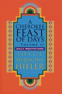 Cherokee Feast of Days, Volume II - Joyce Sequichie Hifler