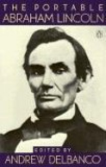 The Portable Abraham Lincoln - Abraham Lincoln, Andrew Delbanco