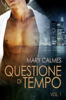 Questione di tempo. Vol. 1 (Libri 1 e 2) - Mary Calmes, N.A.M.